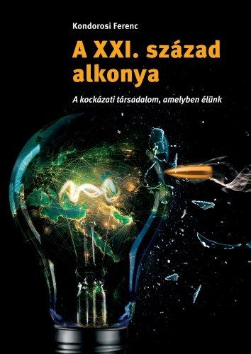 Dr. Kondorosi Ferenc: A XXI. század alkonya – A kockázati társadalom, amelyben élünk